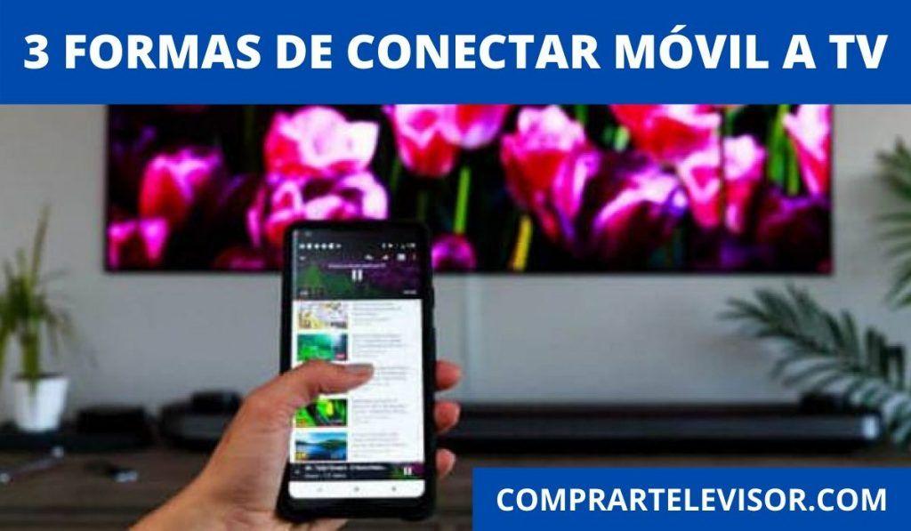3 formas de conectar móvil a TV