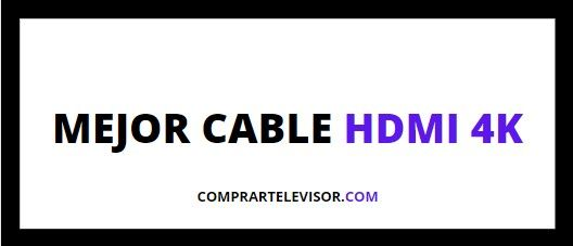 Mejor cable HDMI 4K