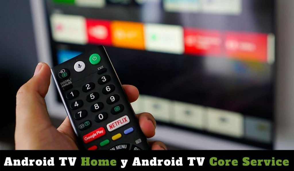 Android TV Hombe y Android TV Core Service