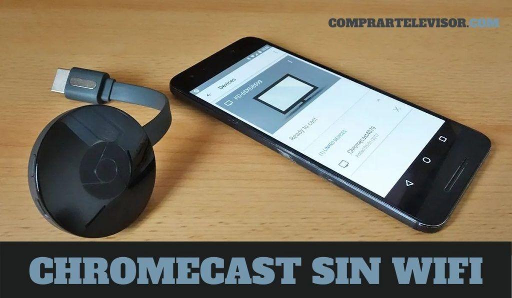 Chromecast sin WiFi