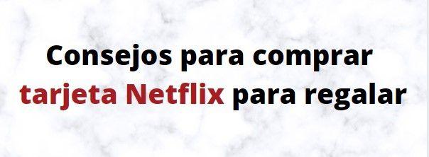 Consejos para comprar tarjeta Netflix para regalar