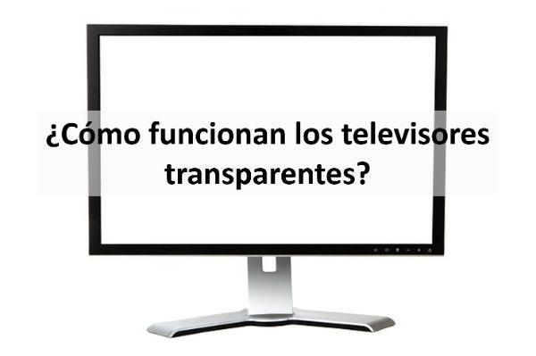¿Cómo funcionan los televisores transparentes?