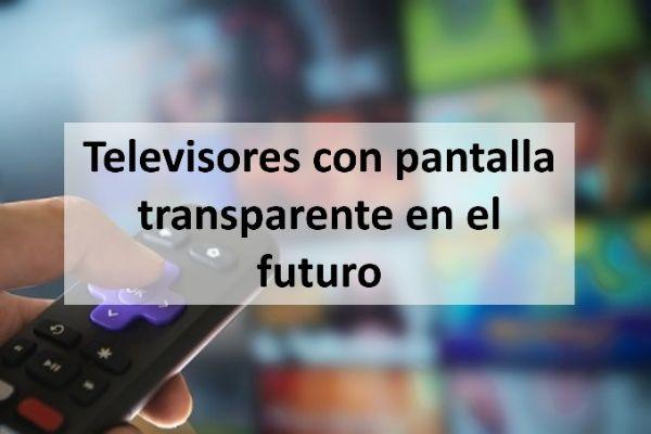 Televisores con pantalla transparente en el futuro