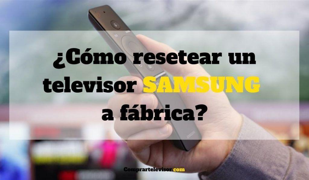 ¿Cómo resetear un televisor Samsung a fábrica?