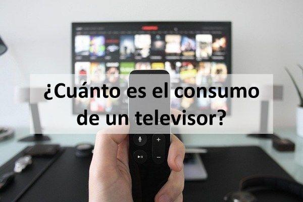 ¿Cuánto es el consumo de un televisor?