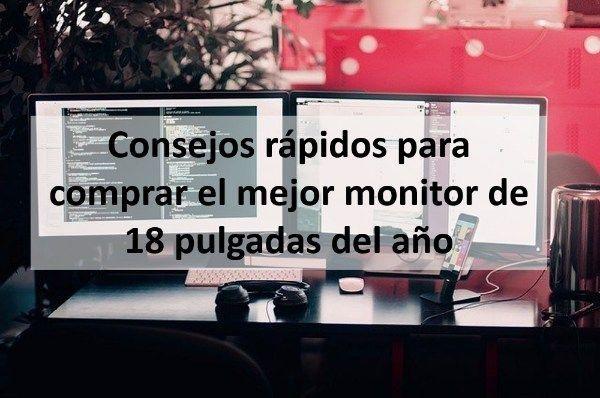 Consejos rápidos para comprar el mejor monitor de 18 pulgadas del año