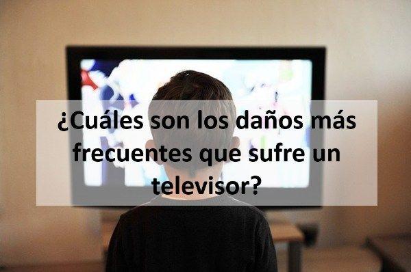 ¿Cuáles son los daños más frecuentes que sufre un televisor?